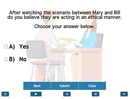 In this course, the learner watches a scenario in a workplace and then gets asked if they feel the characters acted in an ethical manner.