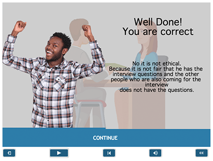 After the scenario question, whether they answered correct or incorrect, they will move onto an answer screen, which gives them the correct answer and why it is the correct answer.
